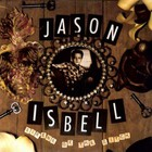 Jason Isbell & The 400 Unit - Sirens Of The Ditch