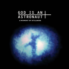 God Is An Astronaut - A Moment Of Stillness (EP) (2011 Remastered)