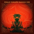 Phillip Phillips - Raging Fire (CDS)