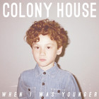 Colony House - When I Was Younger