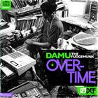 Damu The Fudgemunk - Overtime