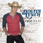 Dustin Lynch - Where It's At (CDS)