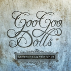 Goo Goo Dolls - Something For The Rest Of Us (Deluxe Edition)