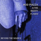 Rod Piazza & The Mighty Flyers - Beyond The Source