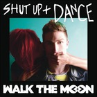 Walk the Moon - Shut Up And Dance (CDS)
