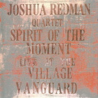Joshua Redman Quartet - Spirit Of The Moment: Live At The Village Vanguard CD1