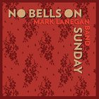 Mark Lanegan - No Bells On Sunday CD2