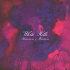 White Hills - Abstractions And Mutilations