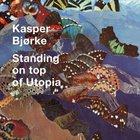 Kasper Bjorke - Standing On Top Of Utopia (Deluxe Edtion)
