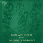Nurse With Wound - The Sisters Of Pataphysics