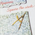 Rousseau - Square The Circle