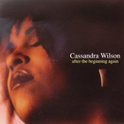 Cassandra Wilson - After The Beginning Again