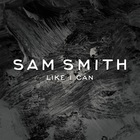SAM SMITH - Like I Can (EP)