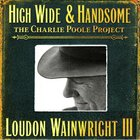 High Wide & Handsome: The Charlie Poole Project CD1