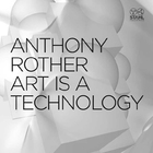 Anthony Rother - Art Is A Technology