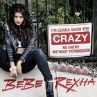 Bebe Rexha - I'm Gonna Show You Crazy (CDS)
