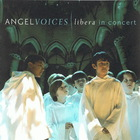 Angel Voices - Libera In Concert