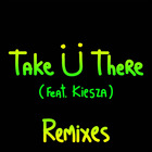 Take Ü There (Feat. Kiesza) (Remixes)