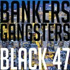 Black 47 - Bankers And Gangsters
