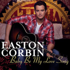 Easton Corbin - Baby Be My Love Song (CDS)