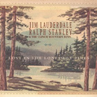 Jim Lauderdale - Lost In The Lonesome Pines (With Ralph Stanley & The Clinch Mountain Boys )