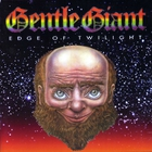 Gentle Giant - Edge Of Twilight CD1