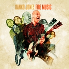 Danko Jones - Fire Music (Deluxe Edition)