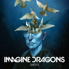 Imagine Dragons - Shots (CDS)