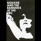 Siouxsie & The Banshees - At The Bbc CD1