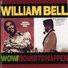 william bell - Wow... - Bound To Happen