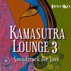 Kamasutra Lounge 3 - Soundtrack For Love