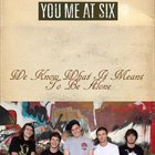 You Me At Six - We Know What It Means To Be Alone (EP)
