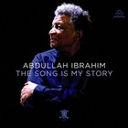 Abdullah Ibrahim - The Song Is My Story