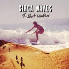 Circa Waves - T-Shirt Weather (CDS)