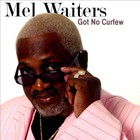 Mel Waiters - Got No Curfew