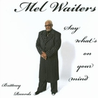 Mel Waiters - Say What's On Your Mind