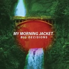 My Morning Jacket - Big Decisions (CDS)