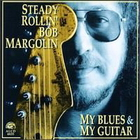 Bob Margolin - My Blues & My Guitar
