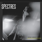 Spectres - Nothing To Nowhere