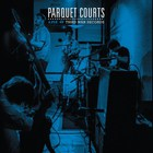 Parquet Courts - Live At Third Man Records
