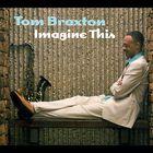 Tom Braxton - Imagine This