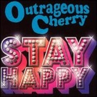 Outrageous Cherry - Stay Happy