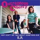 Outrageous Cherry - Why Don't We Talk About Something Else (EP)