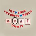 Dawes - All Your Favorite Bands