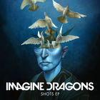 Imagine Dragons - Shots (EP)