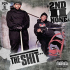 2nd II None - The Shit