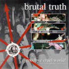 Brutal Truth - Goodbye Cruel World! CD1
