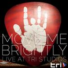 Move Me Brightly - Live From TRI Studios CD1