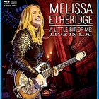 Melissa Etheridge - A Little Bit Of Me - Live In L.A.