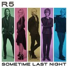 R5 - Sometime Last Night
